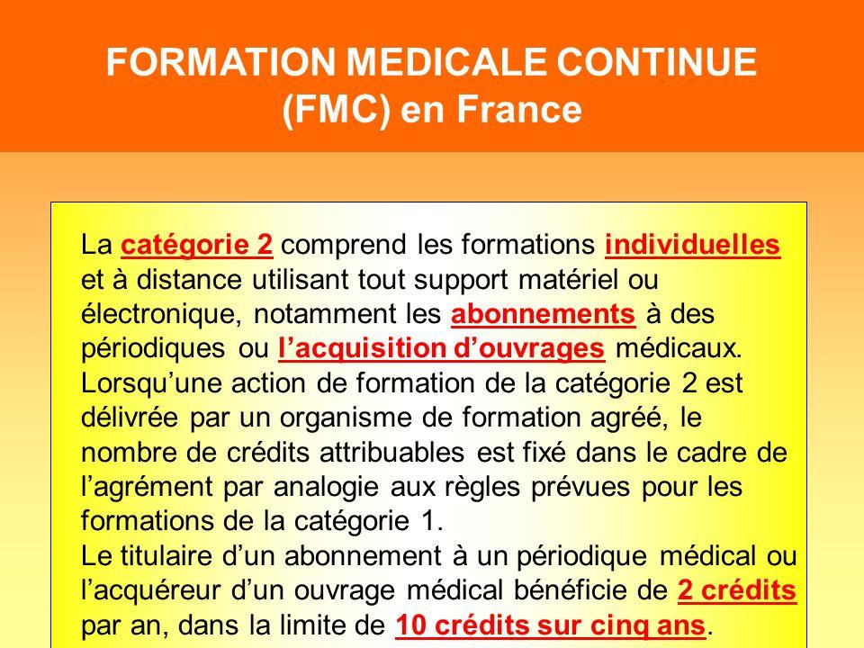 FORMATION MEDICALE CONTINUE (FMC) en France La catégorie 2 comprend les formations individuelles et à distance utilisant tout support matériel ou élec