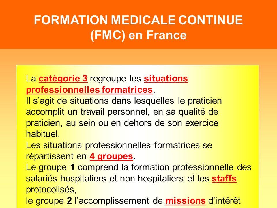 FORMATION MEDICALE CONTINUE (FMC) en France La catégorie 3 regroupe les situations professionnelles formatrices. Il sagit de situations dans lesquelle