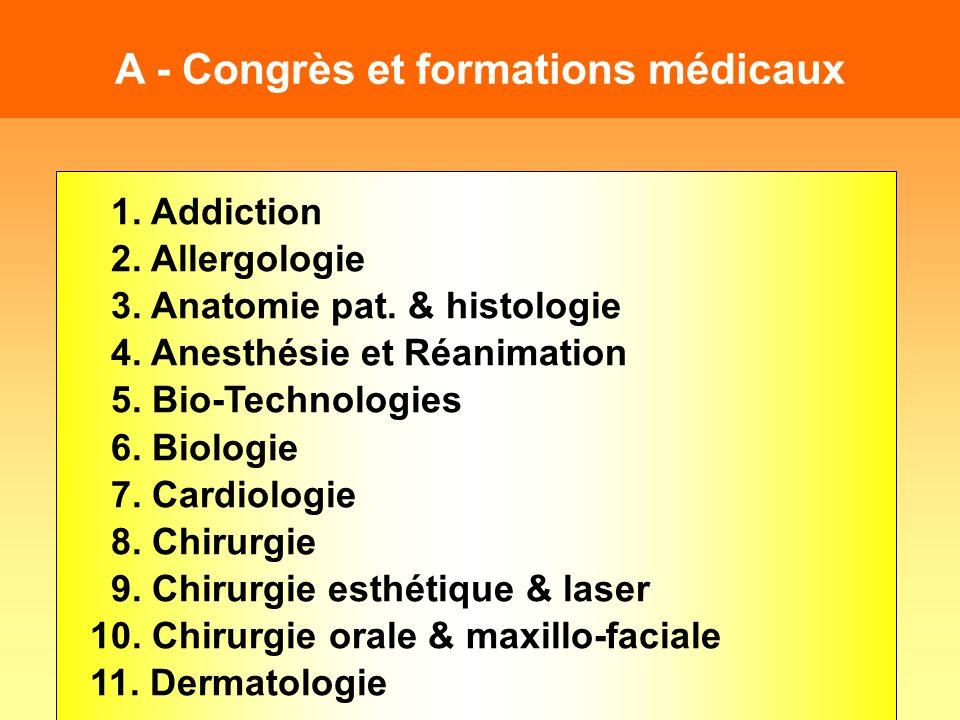 A - Congrès et formations médicaux 1. Addiction 2. Allergologie 3. Anatomie pat. & histologie 4. Anesthésie et Réanimation 5. Bio-Technologies 6. Biol