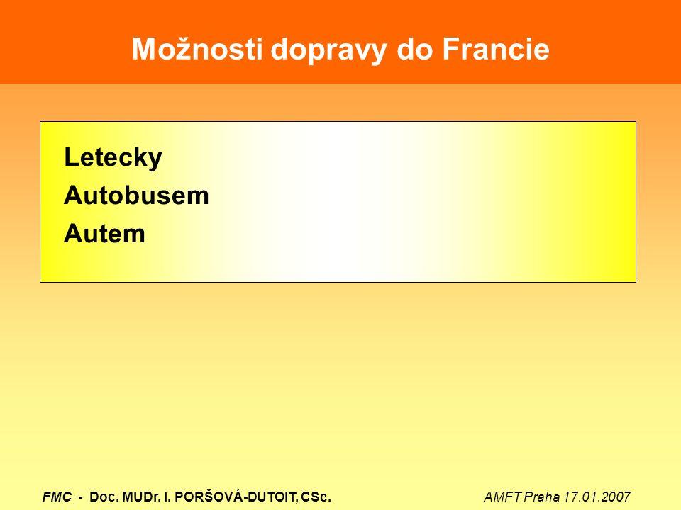 Možnosti dopravy do Francie Letecky Autobusem Autem FMC - Doc. MUDr. I. PORŠOVÁ-DUTOIT, CSc. AMFT Praha 17.01.2007
