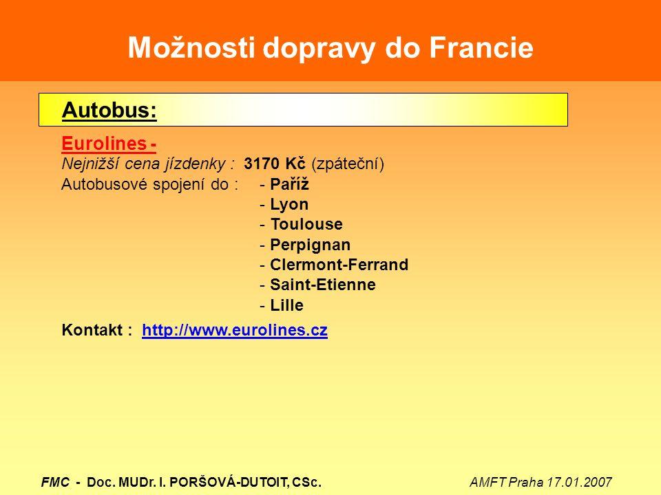 Možnosti dopravy do Francie Autobus: Eurolines - Nejnižší cena jízdenky : 3170 Kč (zpáteční) Autobusové spojení do : - Paříž - Lyon - Toulouse - Perpi