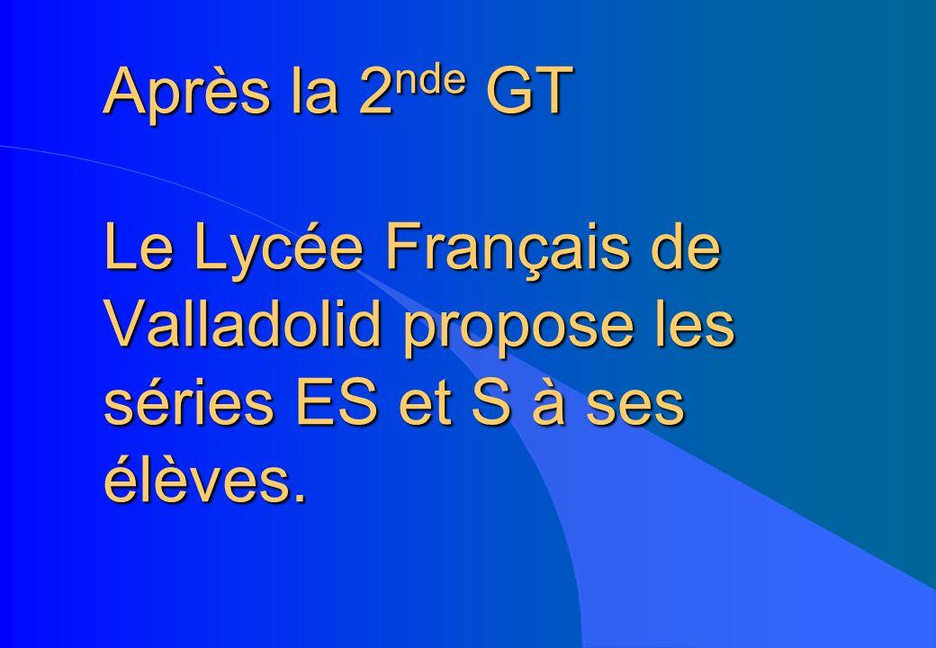 Après la 2 nde GT Le Lycée Français de Valladolid propose les séries ES et S à ses élèves.