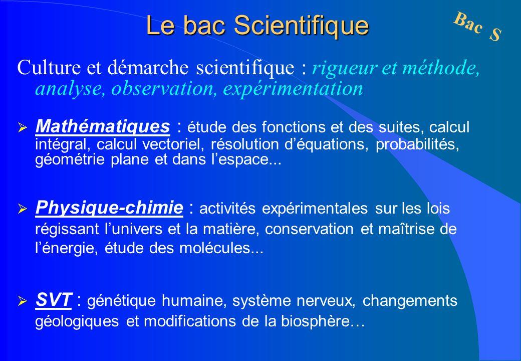 Le bac Scientifique Culture et démarche scientifique : rigueur et méthode, analyse, observation, expérimentation Mathématiques : étude des fonctions e