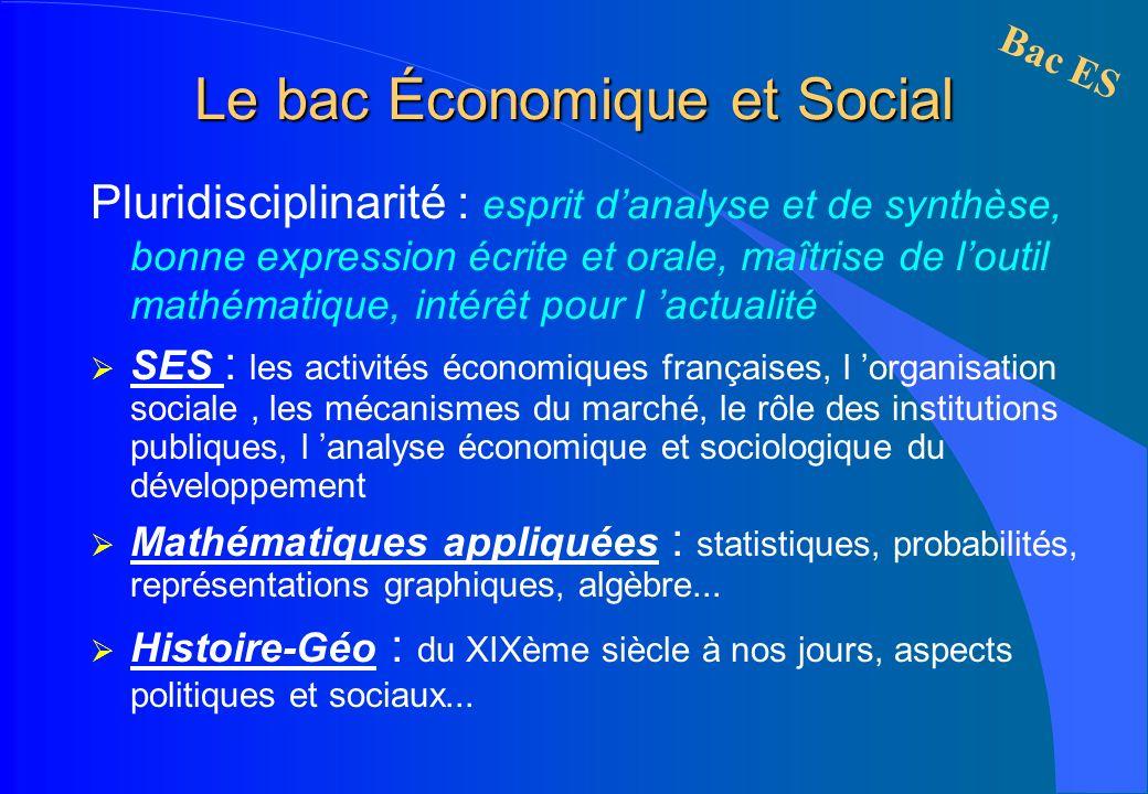 Le bac Économique et Social Pluridisciplinarité : esprit danalyse et de synthèse, bonne expression écrite et orale, maîtrise de loutil mathématique, i