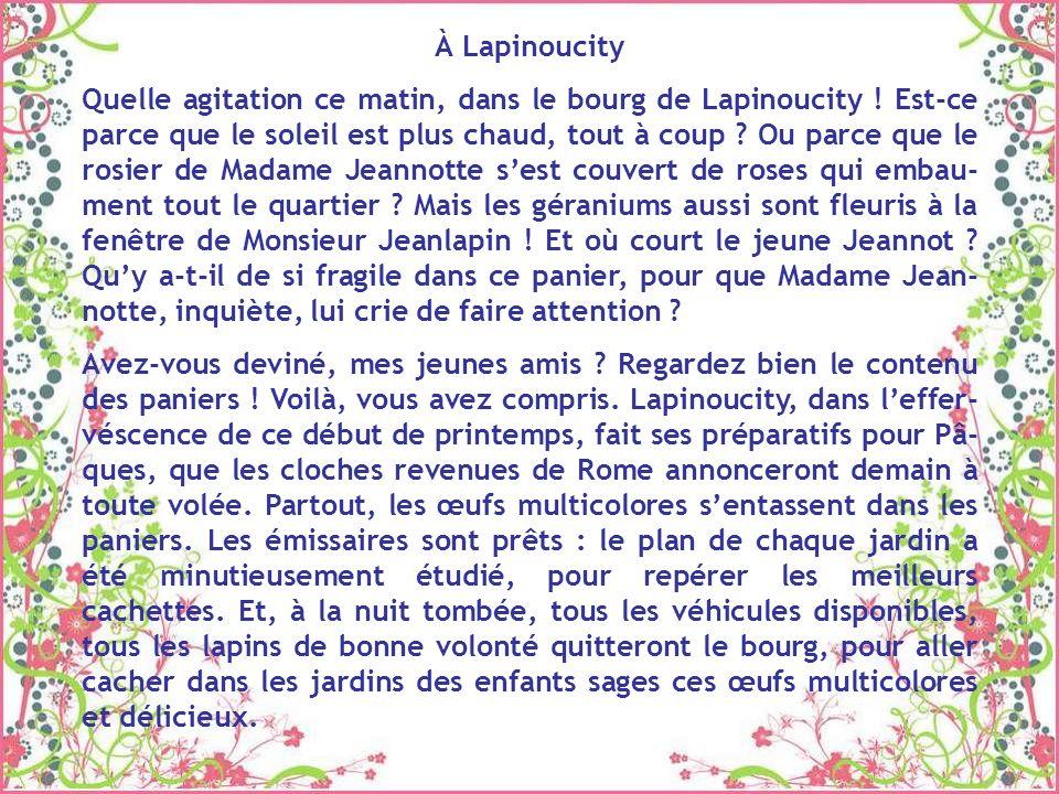 À Lapinoucity Quelle agitation ce matin, dans le bourg de Lapinoucity .