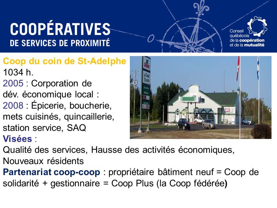 Coop du coin de St-Adelphe 1034 h. 2005 : Corporation de dév. économique local : 2008 : Épicerie, boucherie, mets cuisinés, quincaillerie, station ser
