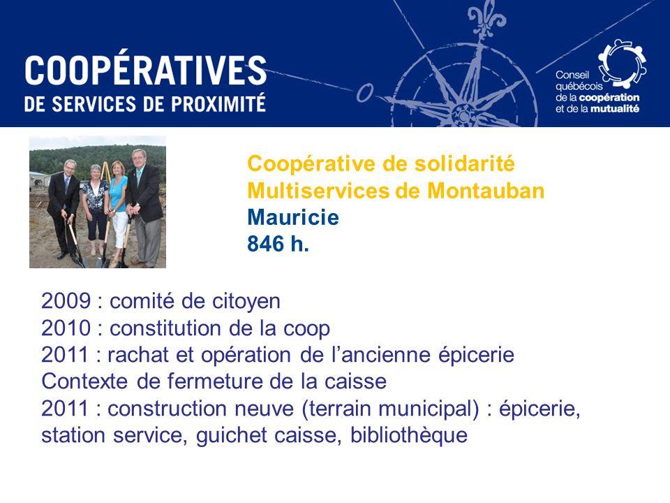 Coopérative de solidarité Multiservices de Montauban Mauricie 846 h. 2009 : comité de citoyen 2010 : constitution de la coop 2011 : rachat et opératio
