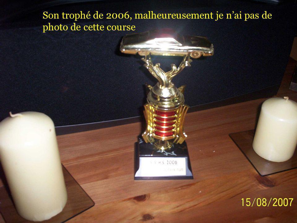 Son trophé de 2006, malheureusement je nai pas de photo de cette course