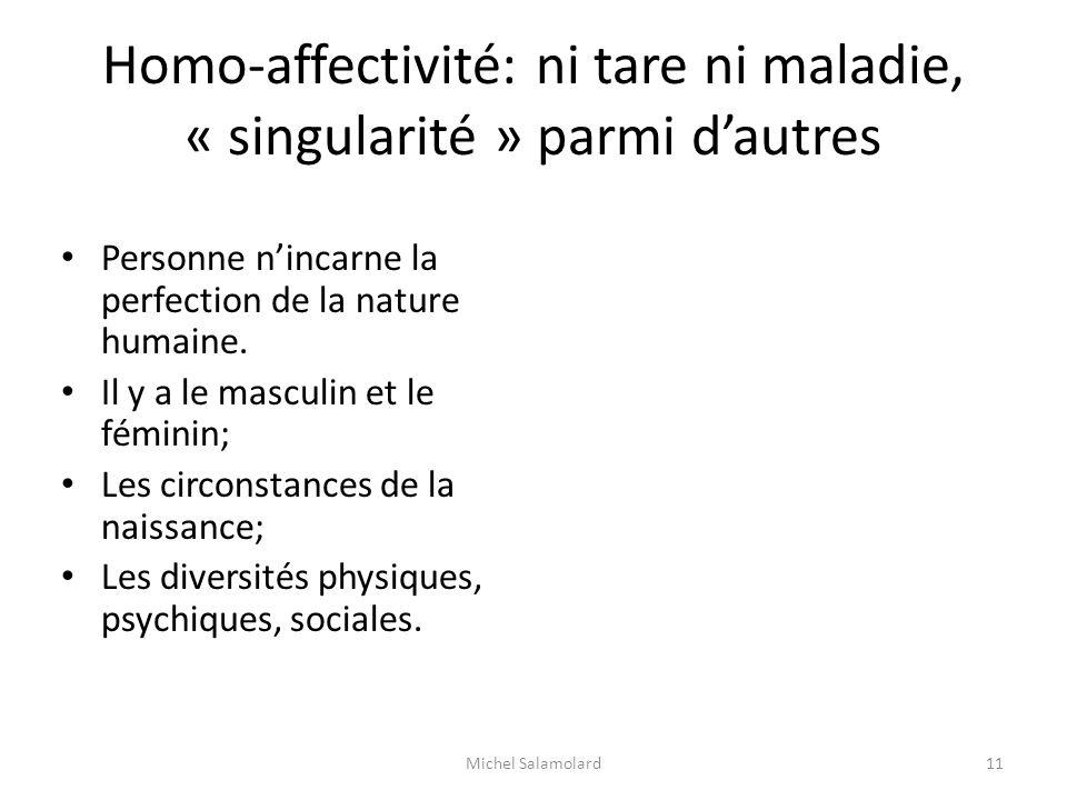 Homo-affectivité: ni tare ni maladie, « singularité » parmi dautres Personne nincarne la perfection de la nature humaine. Il y a le masculin et le fém