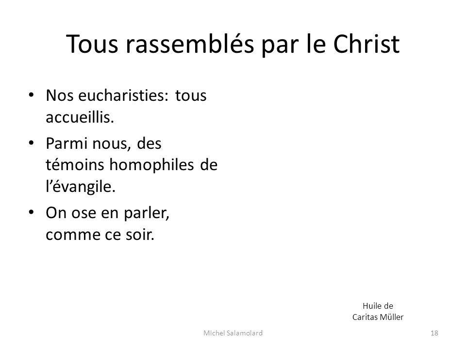 Tous rassemblés par le Christ Nos eucharisties: tous accueillis. Parmi nous, des témoins homophiles de lévangile. On ose en parler, comme ce soir. Mic
