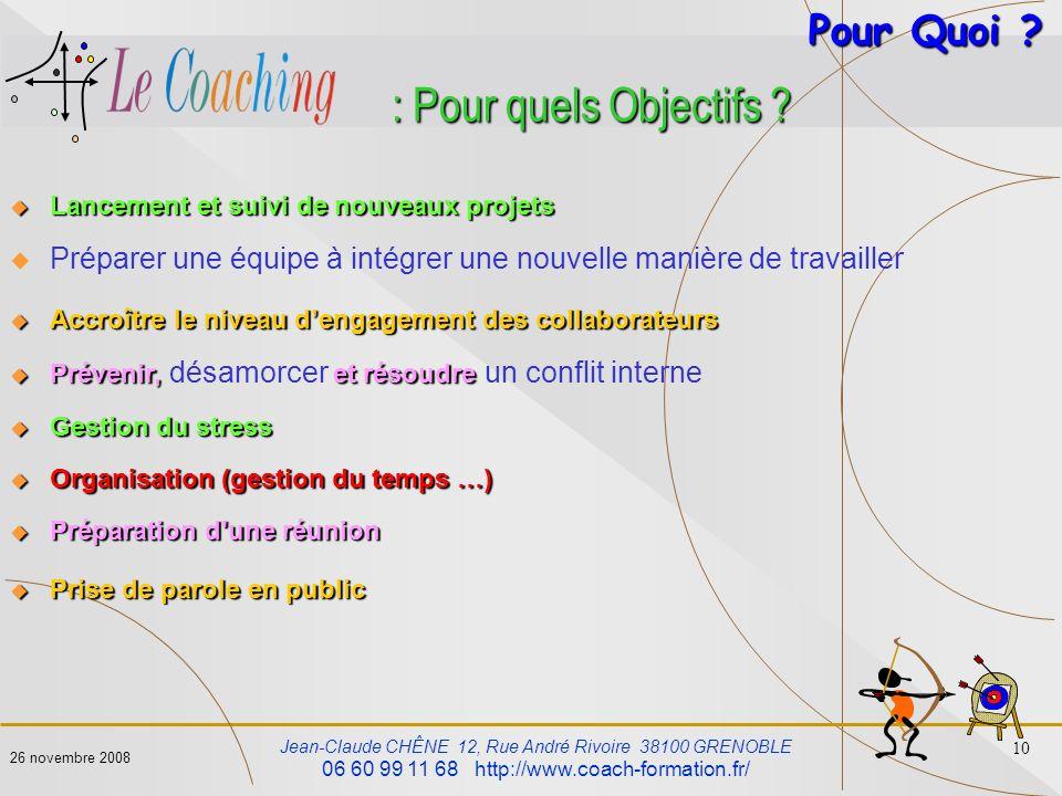 Jean-Claude CHÊNE 12, Rue André Rivoire 38100 GRENOBLE 06 60 99 11 68 http://www.coach-formation.fr/ 10 26 novembre 2008 : Pour quels Objectifs ? Lanc