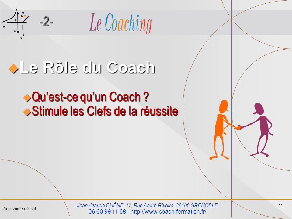 Jean-Claude CHÊNE 12, Rue André Rivoire 38100 GRENOBLE 06 60 99 11 68 http://www.coach-formation.fr/ 11 26 novembre 2008 -2- Le Rôle du Coach Le Rôle