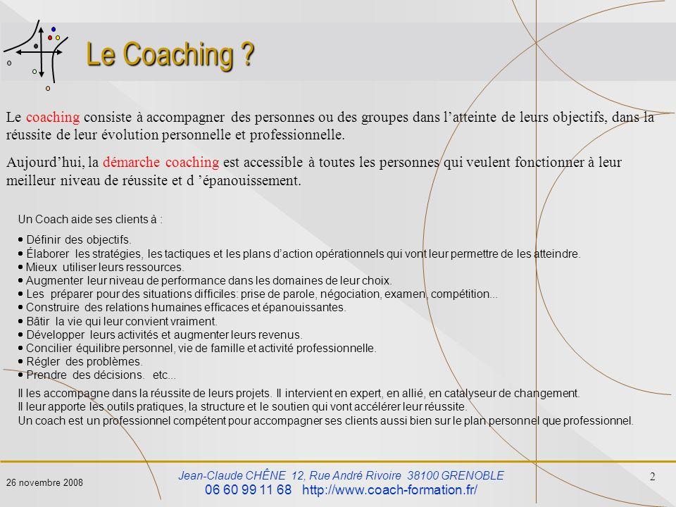 Jean-Claude CHÊNE 12, Rue André Rivoire 38100 GRENOBLE 06 60 99 11 68 http://www.coach-formation.fr/ 2 26 novembre 2008 Le Coaching ? Le coaching cons