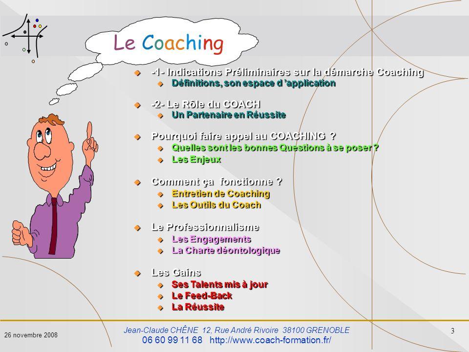 Jean-Claude CHÊNE 12, Rue André Rivoire 38100 GRENOBLE 06 60 99 11 68 http://www.coach-formation.fr/ 3 26 novembre 2008 -1- Indications Préliminaires