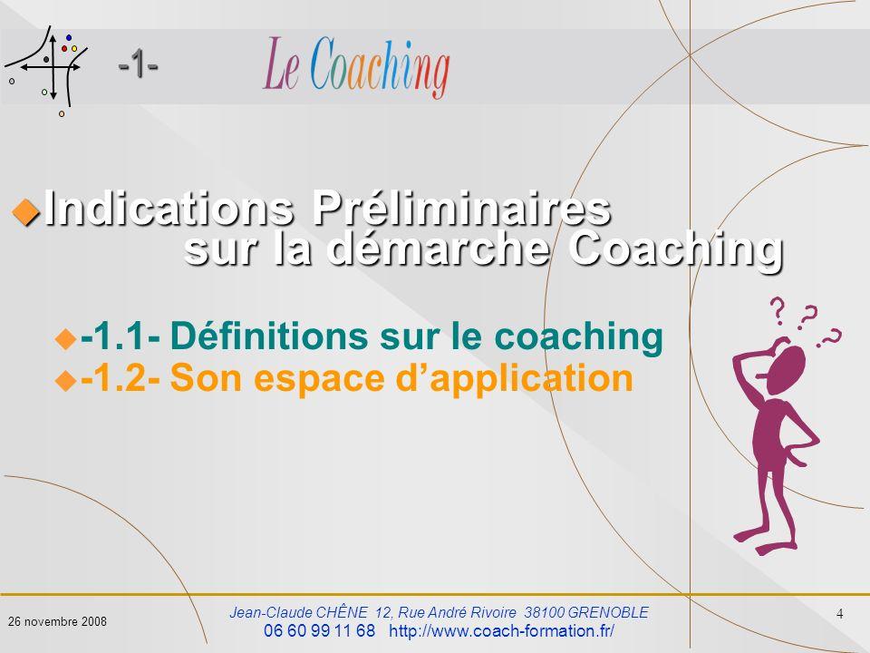 Jean-Claude CHÊNE 12, Rue André Rivoire 38100 GRENOBLE 06 60 99 11 68 http://www.coach-formation.fr/ 4 26 novembre 2008 -1- Indications Préliminaires
