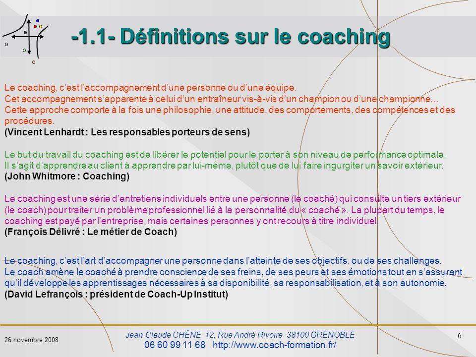 Jean-Claude CHÊNE 12, Rue André Rivoire 38100 GRENOBLE 06 60 99 11 68 http://www.coach-formation.fr/ 6 26 novembre 2008 -1.1- Définitions sur le coach