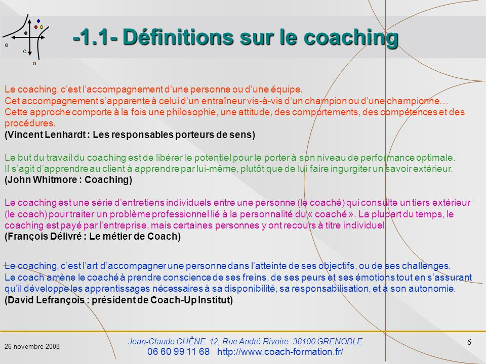 Jean-Claude CHÊNE 12, Rue André Rivoire 38100 GRENOBLE 06 60 99 11 68 http://www.coach-formation.fr/ 7 26 novembre 2008 Besson B., Vigano V.
