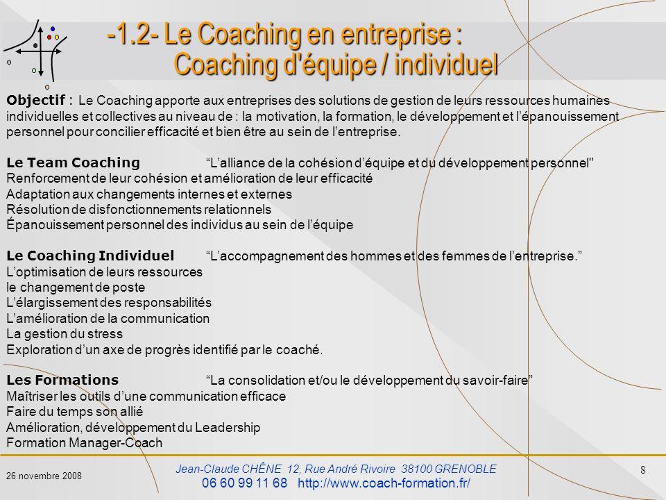 Jean-Claude CHÊNE 12, Rue André Rivoire 38100 GRENOBLE 06 60 99 11 68 http://www.coach-formation.fr/ 8 26 novembre 2008 -1.2- Le Coaching en entrepris
