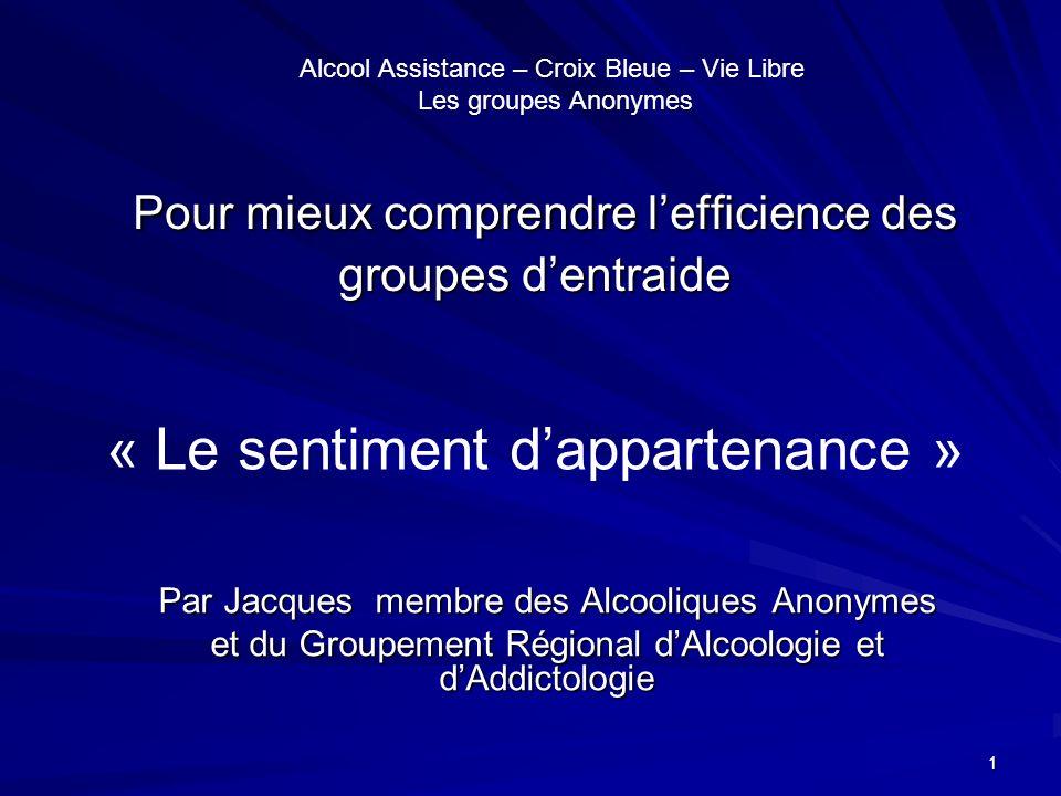 1 Pour mieux comprendre lefficience des groupes dentraide Pour mieux comprendre lefficience des groupes dentraide Par Jacques membre des Alcooliques A