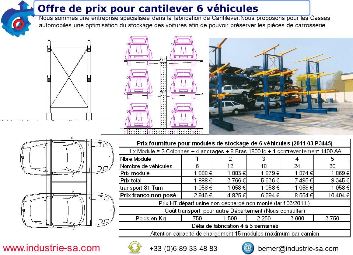 www.industrie-sa.com +33 (0)6 89 33 48 83 bemer@industrie-sa.com Nous sommes une entreprise spécialisée dans la fabrication de Cantilever.Nous proposons pour les Casses automobiles une optimisation du stockage des voitures afin de pouvoir préserver les pièces de carrosserie.