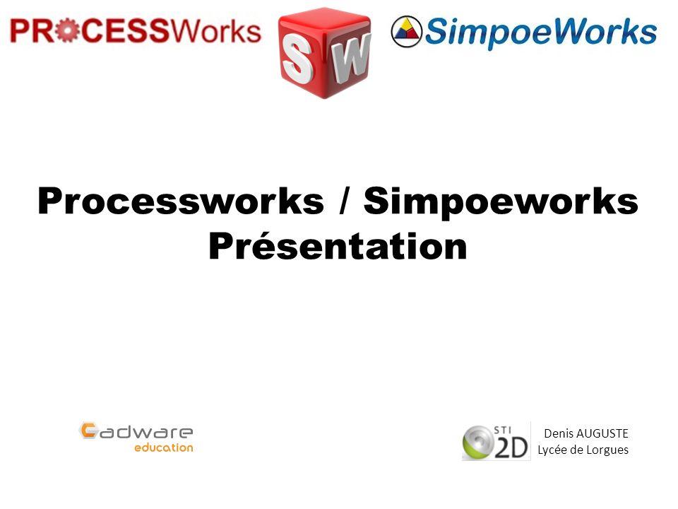 Processworks / Simpoeworks Présentation Denis AUGUSTE Lycée de Lorgues