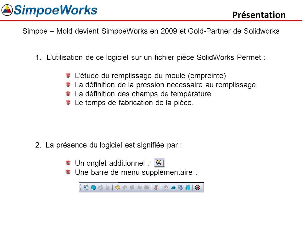 Présentation Simpoe – Mold devient SimpoeWorks en 2009 et Gold-Partner de Solidworks 1.Lutilisation de ce logiciel sur un fichier pièce SolidWorks Per