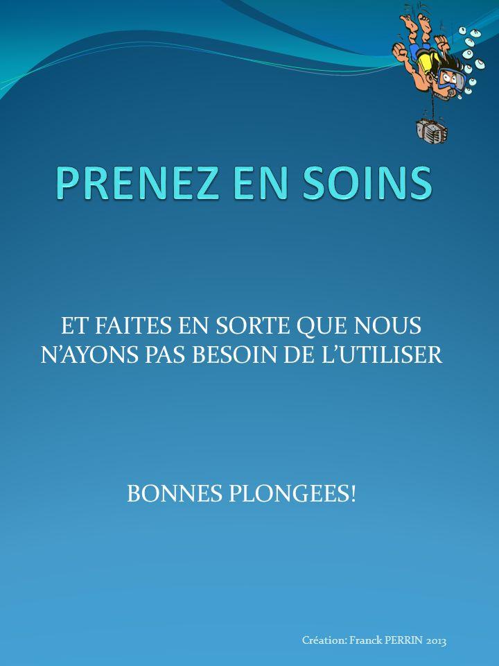 ET FAITES EN SORTE QUE NOUS NAYONS PAS BESOIN DE LUTILISER BONNES PLONGEES! Création: Franck PERRIN 2013