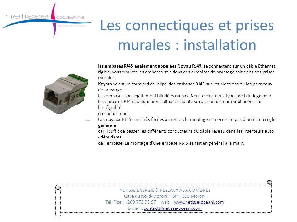 Les connectiques et prises murales : installation NETISSE ENERGIE & RESEAUX AUX COMORES Gare du Nord-Moroni – BP : 395 Moroni Tél. Fixe : +269 773 95