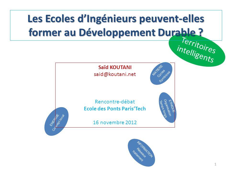ETHIQUE Organisation Temps longs ENERGIE Concept local INFORMATION Réseaux traitement Territoires intelligents Les Ecoles dIngénieurs peuvent-elles former au Développement Durable .