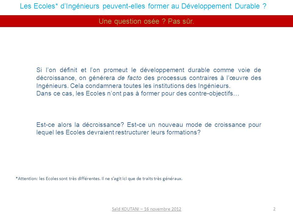 2Saïd KOUTANI – 16 novembre 2012 Les Ecoles* dIngénieurs peuvent-elles former au Développement Durable .