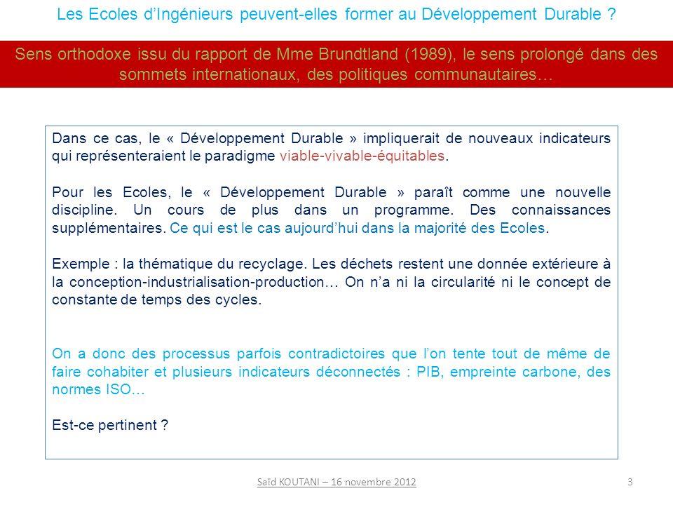 3Saïd KOUTANI – 16 novembre 2012 Dans ce cas, le « Développement Durable » impliquerait de nouveaux indicateurs qui représenteraient le paradigme viable-vivable-équitables.