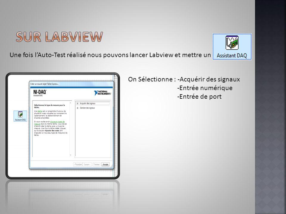 Une fois lAuto-Test réalisé nous pouvons lancer Labview et mettre un On Sélectionne : -Acquérir des signaux -Entrée numérique -Entrée de port