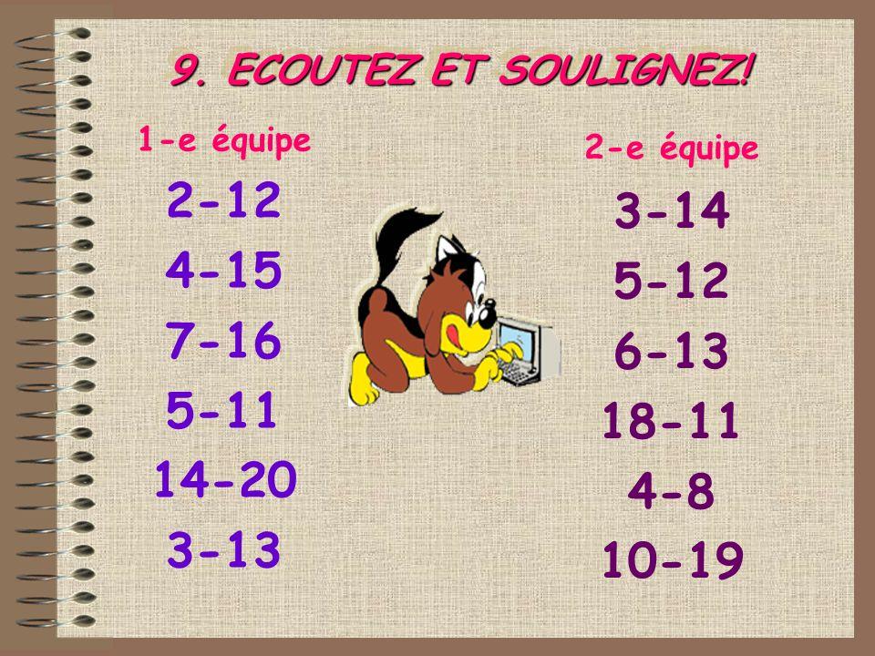 1-e équipe 2-12 4-15 7-16 5-11 14-20 3-13 2-e équipe 3-14 5-12 6-13 18-11 4-8 10-19 9. ECOUTEZ ET SOULIGNEZ!