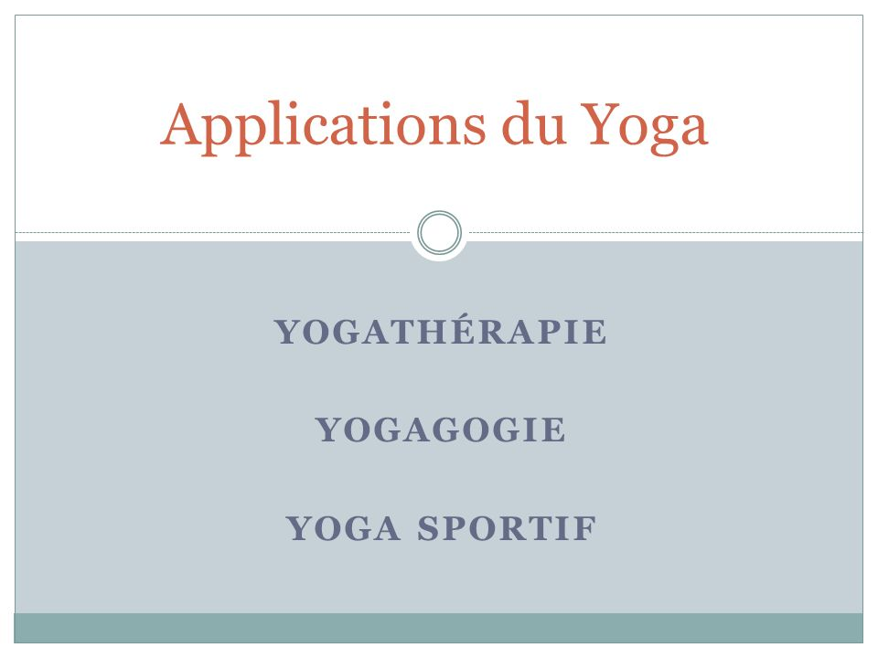 YOGATHÉRAPIE YOGAGOGIE YOGA SPORTIF Applications du Yoga