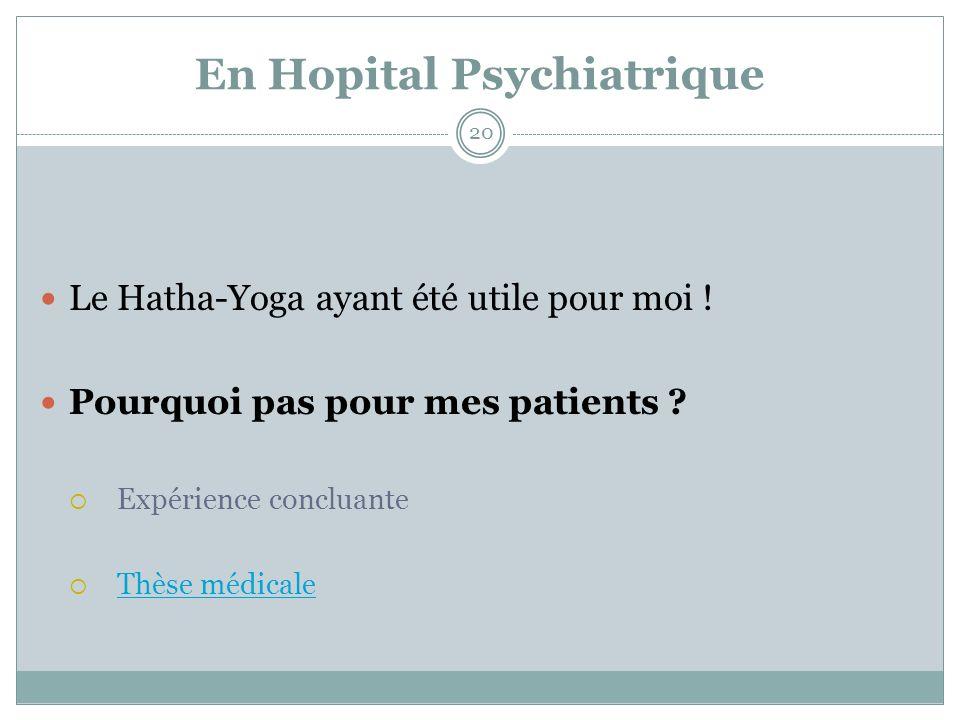 En Hopital Psychiatrique Le Hatha-Yoga ayant été utile pour moi ! Pourquoi pas pour mes patients ? Expérience concluante Thèse médicale 20