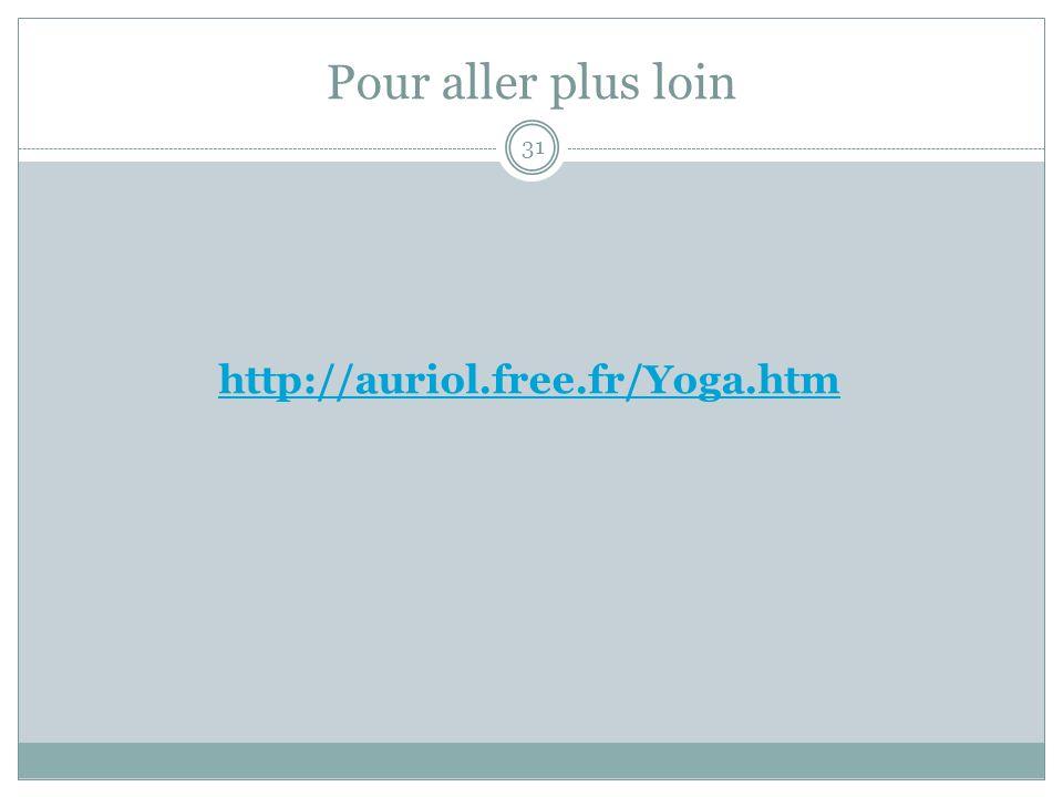 Pour aller plus loin http://auriol.free.fr/Yoga.htm 31