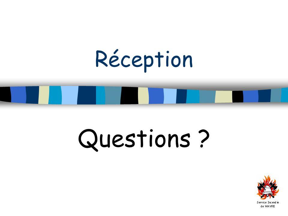 Réception Questions ?