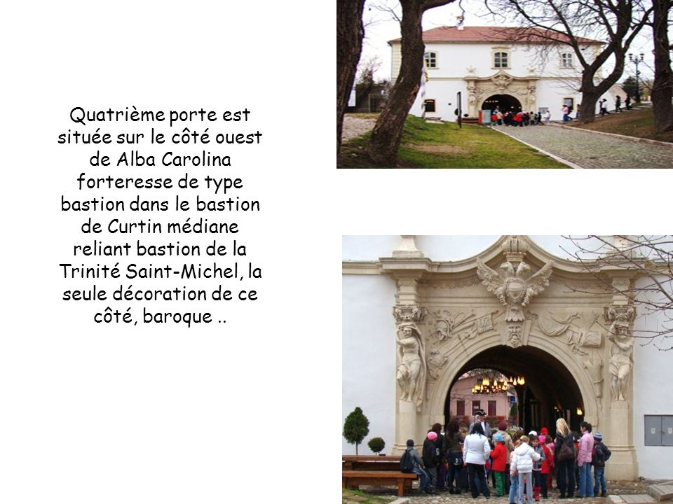 Quatrième porte est située sur le côté ouest de Alba Carolina forteresse de type bastion dans le bastion de Curtin médiane reliant bastion de la Trinité Saint-Michel, la seule décoration de ce côté, baroque..