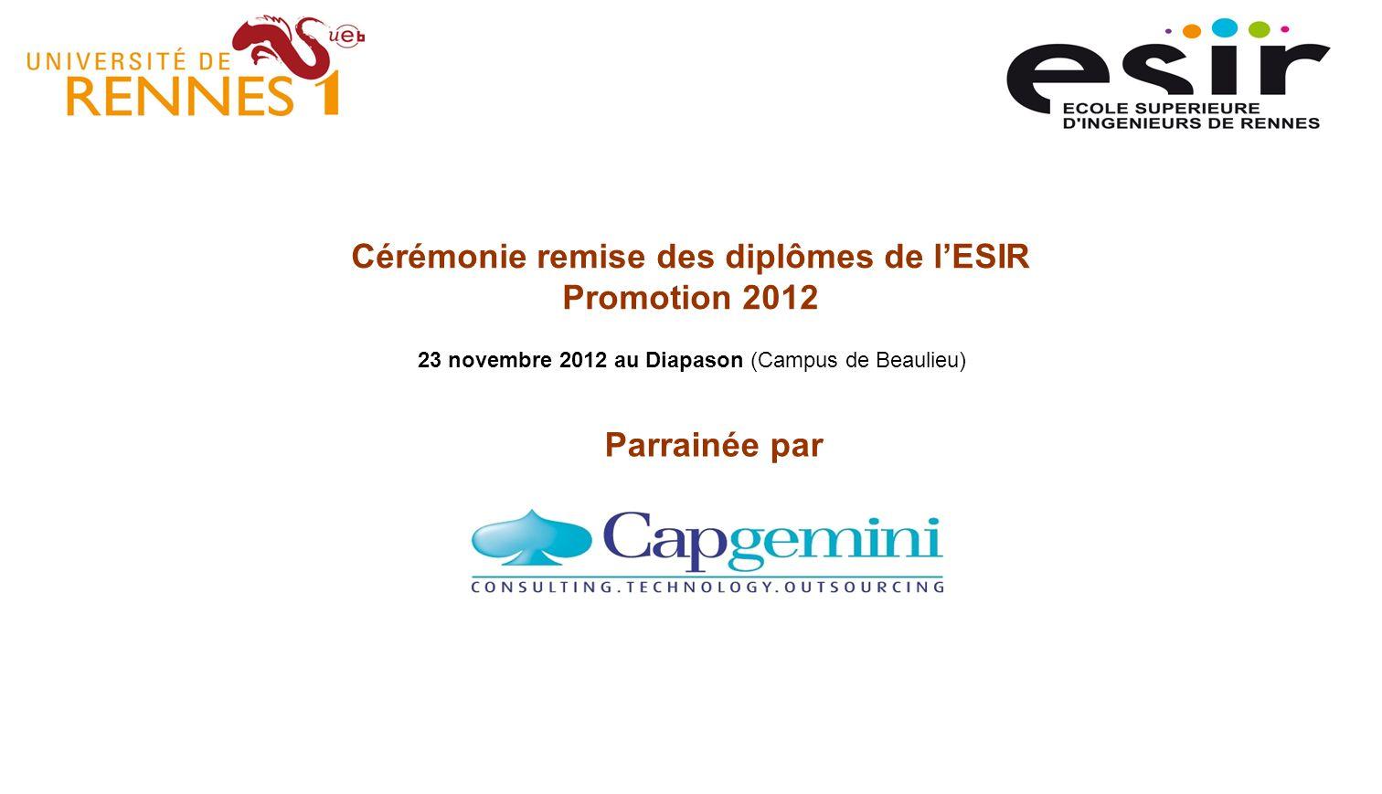 Cérémonie remise des diplômes de lESIR Promotion 2012 23 novembre 2012 au Diapason (Campus de Beaulieu) Parrainée par