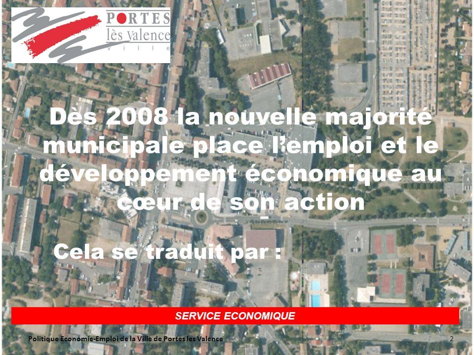 SERVICE ECONOMIQUE Dès 2008 la nouvelle majorité municipale place lemploi et le développement économique au cœur de son action Cela se traduit par : 2Politique Economie-Emploi de la Ville de Portes les Valence