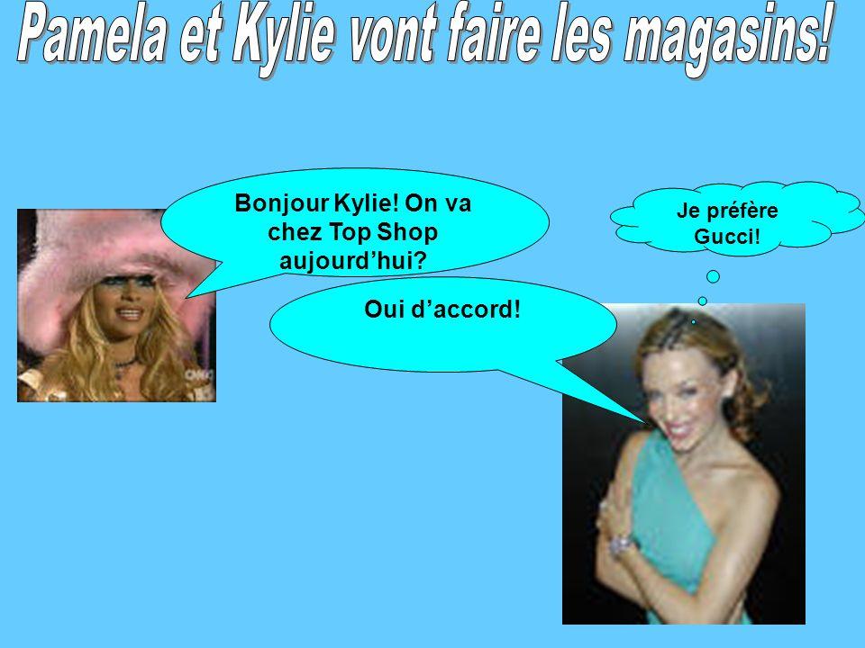 Bonjour Kylie! On va chez Top Shop aujourdhui? Oui daccord! Je préfère Gucci!