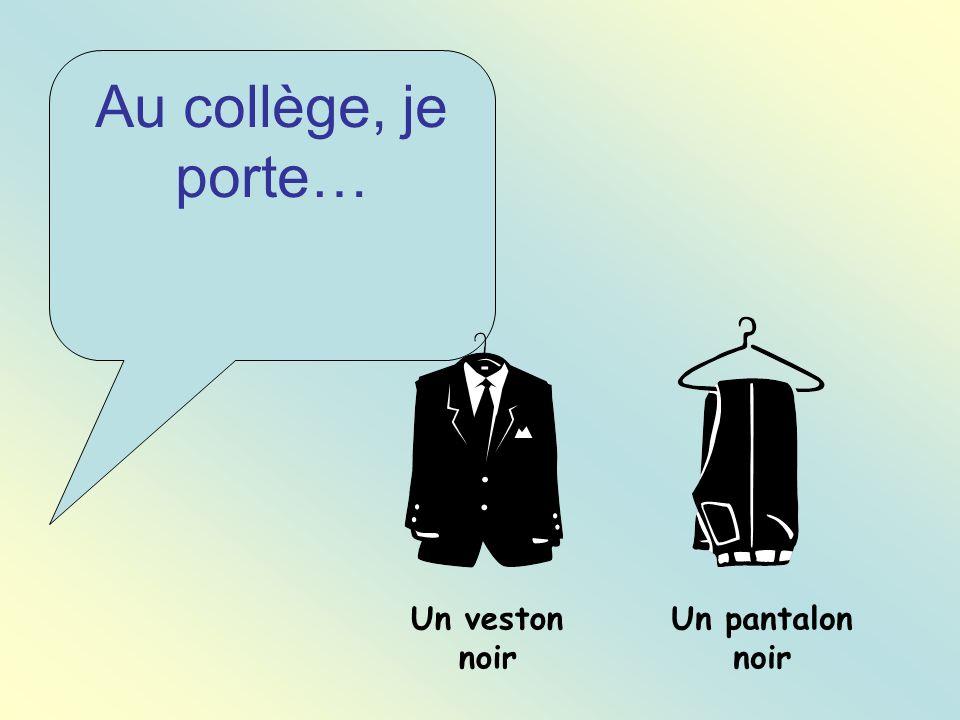 Au collège, je porte… Un pantalon noir Un veston noir