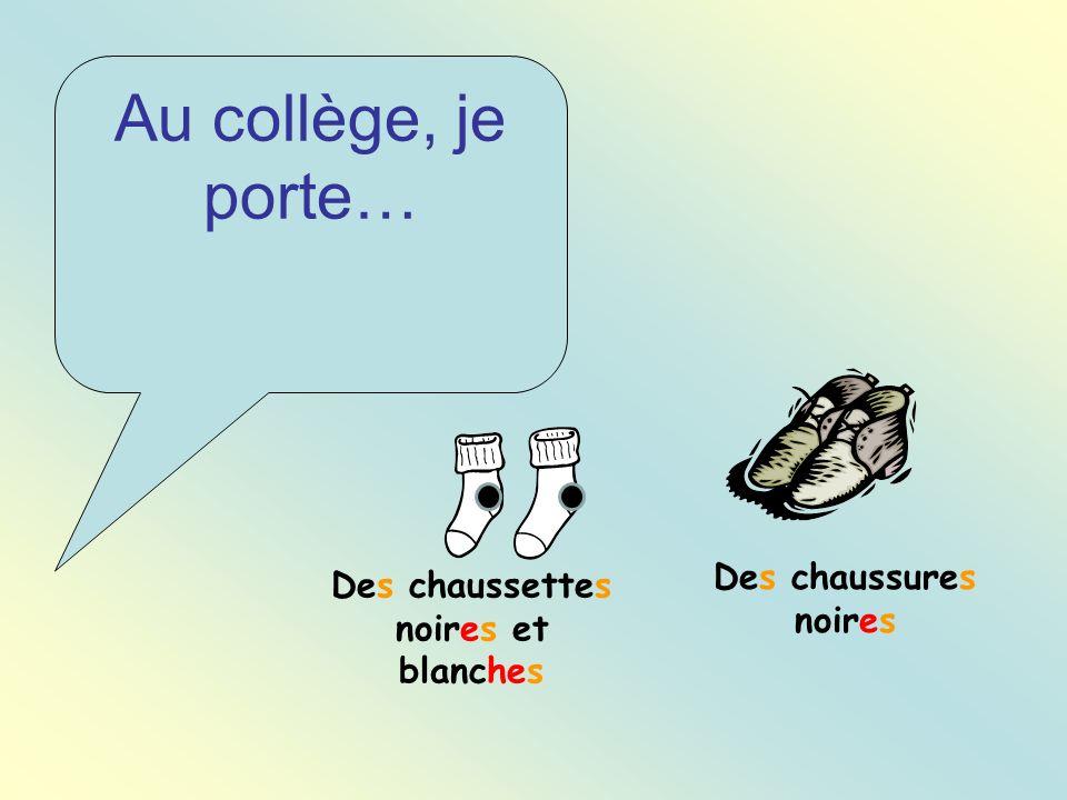 Au collège, je porte… Des chaussures noires Des chaussettes noires et blanches