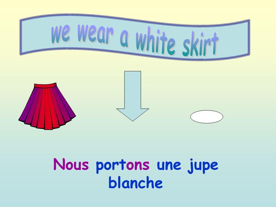 Nous portons une jupe blanche