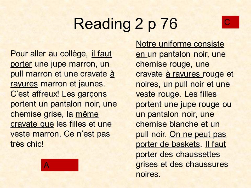 Reading 2 p 76 Pour aller au collège, il faut porter une jupe marron, un pull marron et une cravate à rayures marron et jaunes. Cest affreux! Les garç