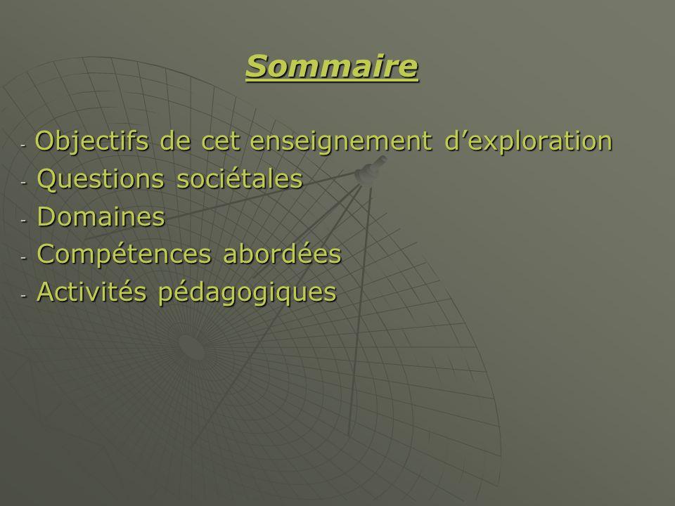 Sommaire - Objectifs de cet enseignement dexploration - Questions sociétales - Domaines - Compétences abordées - Activités pédagogiques