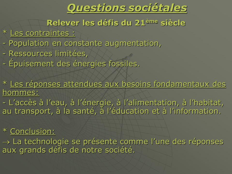 Questions sociétales Relever les défis du 21 ème siècle * Les contraintes : - Population en constante augmentation, - Ressources limitées, - Épuisement des énergies fossiles.