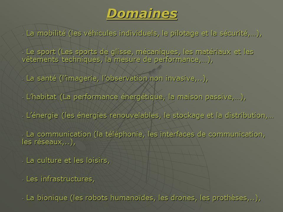 Domaines - La mobilité (les véhicules individuels, le pilotage et la sécurité,…), - Le sport (Les sports de glisse, mécaniques, les matériaux et les v