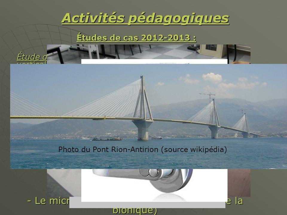 Activités pédagogiques Études de cas 2012-2013 : Études de cas 2012-2013 : Étude de cas 1: Système de propulsion à pales oscillantes verticales (domaine de la mobilité) Étude de cas 2: Constructions parasismiques (domaine des infrastructures) Pour lannée 2013-2014, trois supports sont à létude : - Lair drone - La webcam motorisée - La webcam motorisée - La serrure biométrique Le projet 2012-2013 : - Le micro-robot (le bristelbot/domaine de la bionique) Photo du Pont Rion-Antirion (source wikipédia)