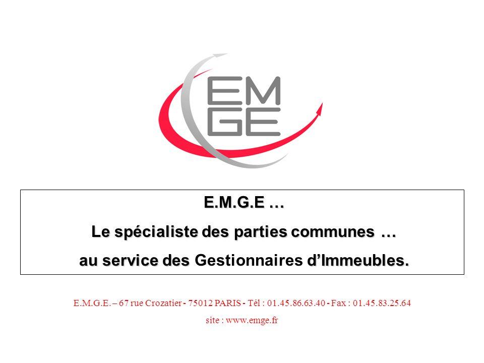 E.M.G.E … Le spécialiste des parties communes … au service des dImmeubles. au service des Gestionnaires dImmeubles. E.M.G.E. – 67 rue Crozatier - 7501